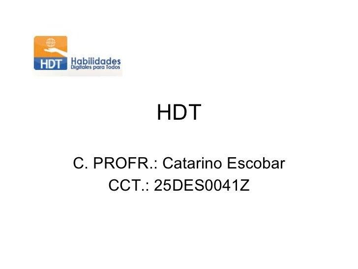 HDT C. PROFR.: Catarino Escobar CCT.: 25DES0041Z