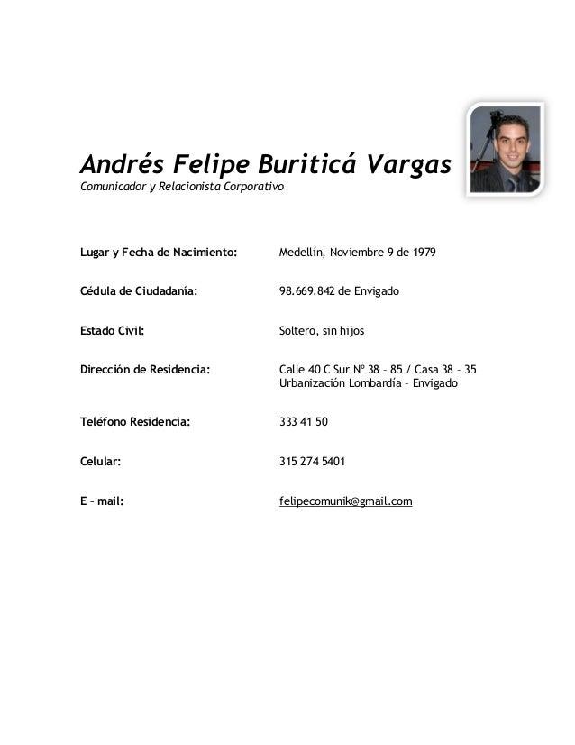 Andrés Felipe Buriticá Vargas Comunicador y Relacionista Corporativo Lugar y Fecha de Nacimiento: Medellín, Noviembre 9 de...