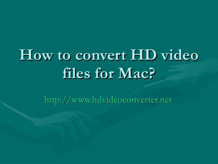 How to convert HD video files for Mac?