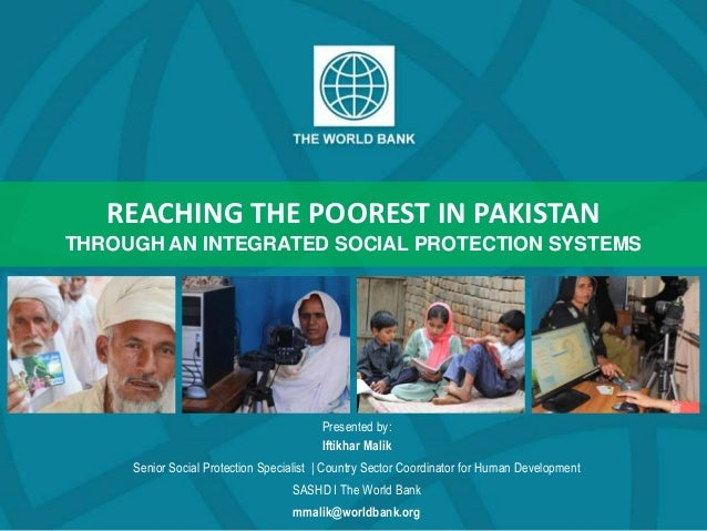 REACHING THE POOREST IN PAKISTAN THROUGH AN INTEGRATED SOCIAL PROTECTION SYSTEMS Presented by: Iftikhar Malik Senior Socia...