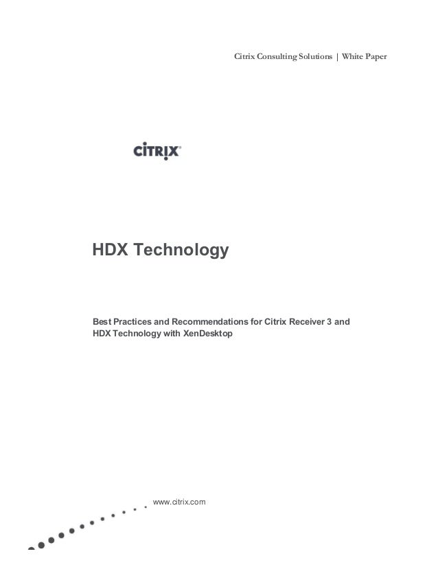 Citrix Consulting Solutions   White Paper www.citrix.com HDX Technology Best Practices and Recommendations for Citrix Rece...