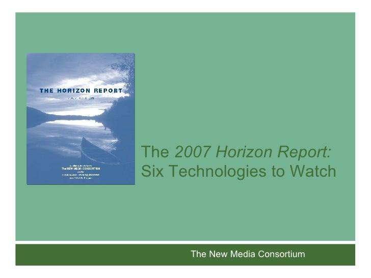 The  2007 Horizon Report: Six Technologies to Watch   The New Media Consortium