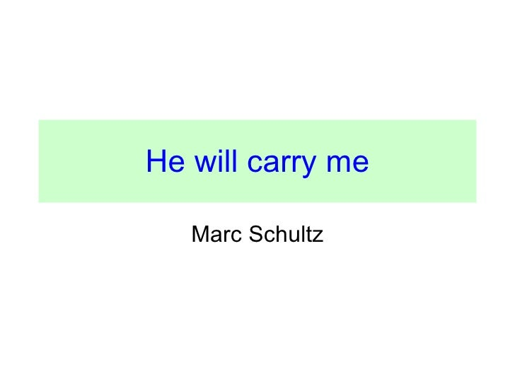 He will carry me Marc Schultz