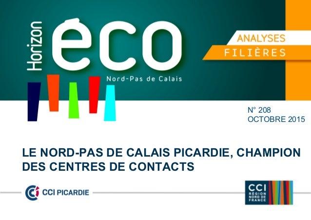 N° 208 OCTOBRE 2015 LE NORD-PAS DE CALAIS PICARDIE, CHAMPION DES CENTRES DE CONTACTS