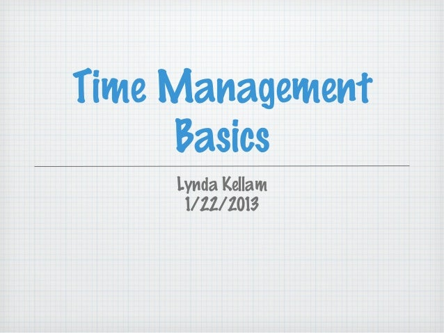 Time Management     Basics     Lynda Kellam      1/22/2013