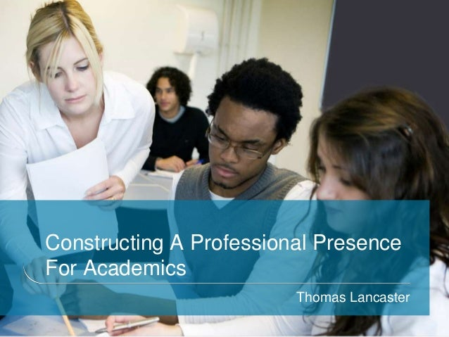 Constructing A Professional Presence - HEA Professional Presences For Academics Workshop - Birmingham City University - 09/05/13