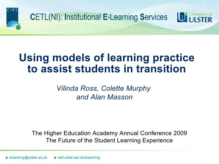 Using models of learning practice to assist students in transition The Higher Education Academy Annual Conference 2009 The...