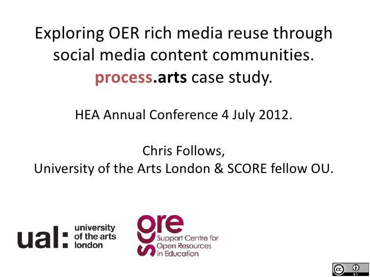 Exploring OER rich media reuse through  social media content communities.        process.arts case study.      HEA Annual ...