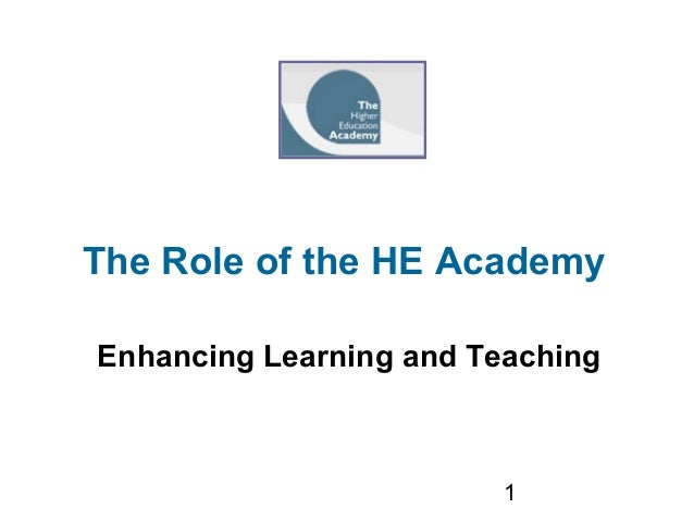 1The Role of the HE AcademyEnhancing Learning and Teaching
