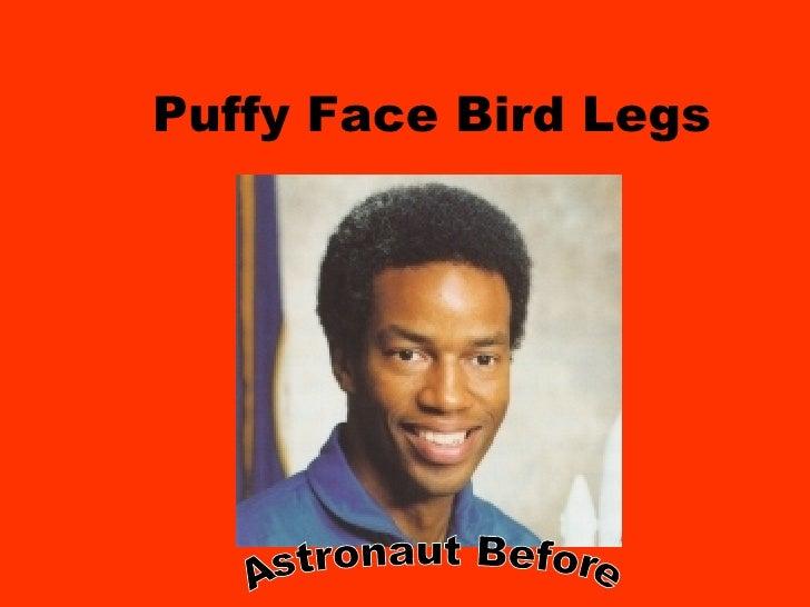 Puffy Face Bird Legs Astronaut Before