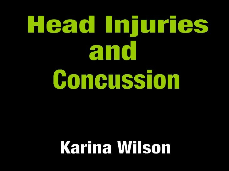 Head Injuries  Karina Wilson and Concussion