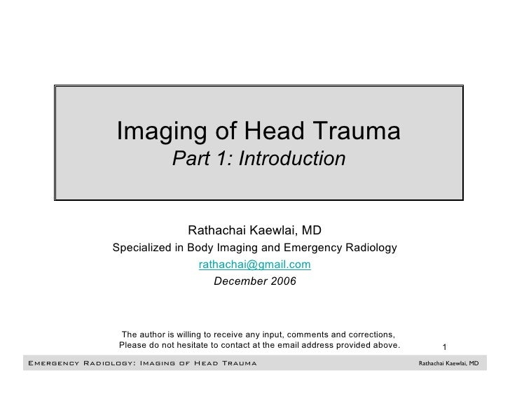 Imaging of Head Trauma                               Part 1: Introduction                                     Rathachai Ka...
