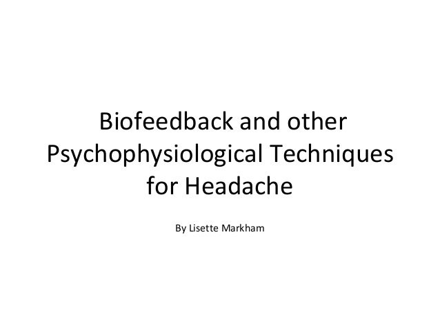 Biofeedback and otherPsychophysiological Techniquesfor HeadacheBy Lisette Markham