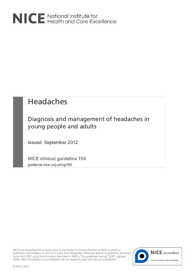 Headaches Diagnosis and management of headaches in young people and adults Issued: September 2012 NICE clinical guideline ...