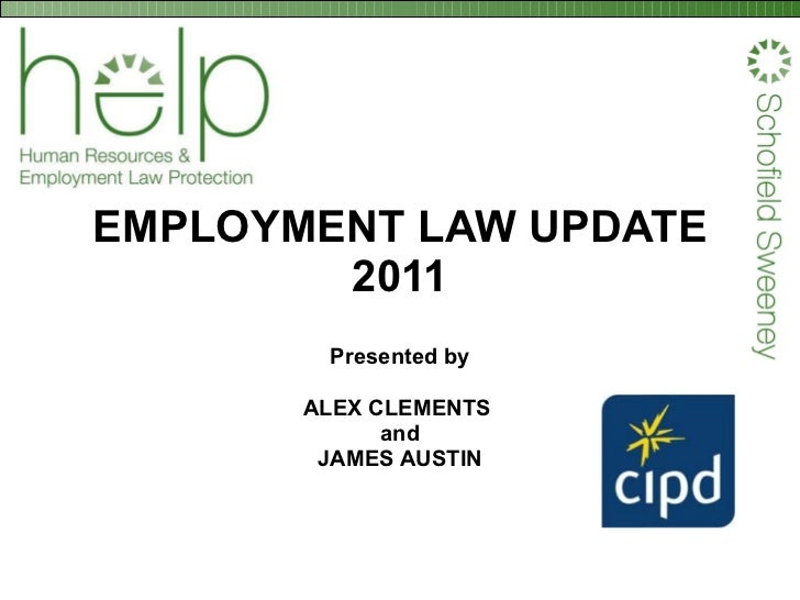 EMPLOYMENT LAW UPDATE 2011 Presented by ALEX CLEMENTS  and JAMES AUSTIN