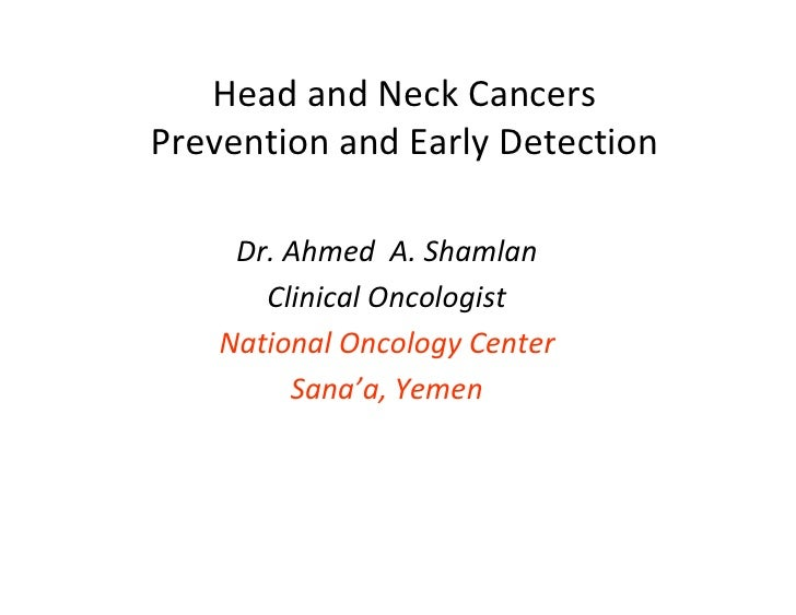 Head and Neck CancersPrevention and Early Detection     Dr. Ahmed A. Shamlan       Clinical Oncologist    National Oncolog...