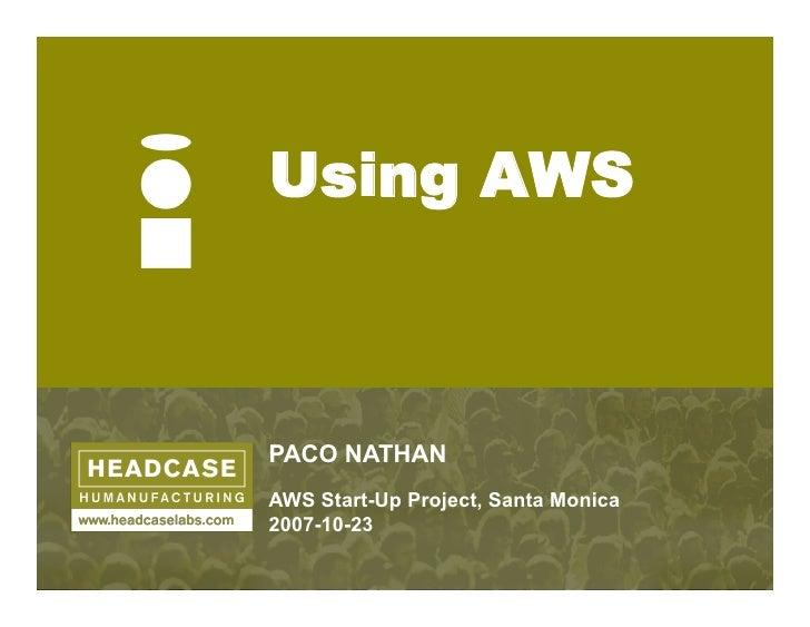 Using AWS    PACO NATHAN AWS Start-Up Project, Santa Monica 2007-10-23