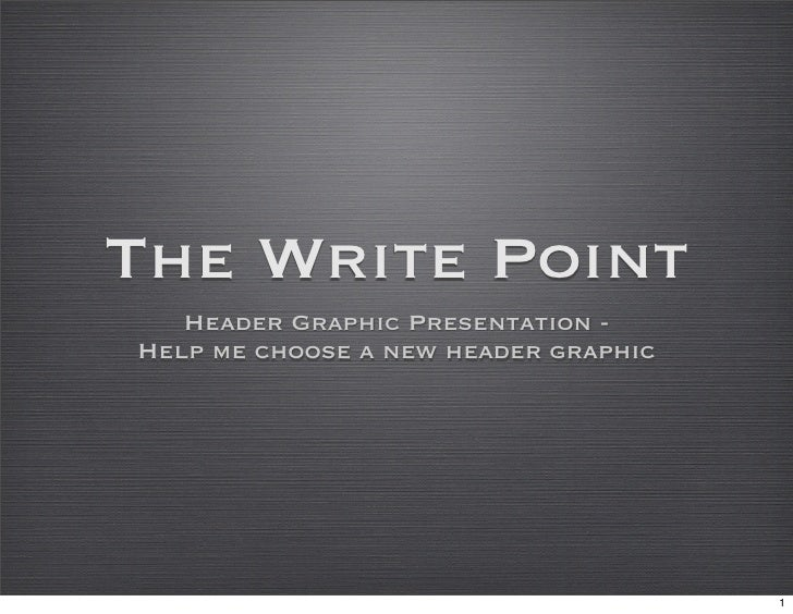 The Write Point    Header Graphic Presentation - Help me choose a new header graphic                                      ...