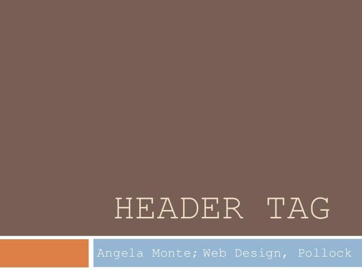 HEADER TAGAngela Monte; Web Design, Pollock