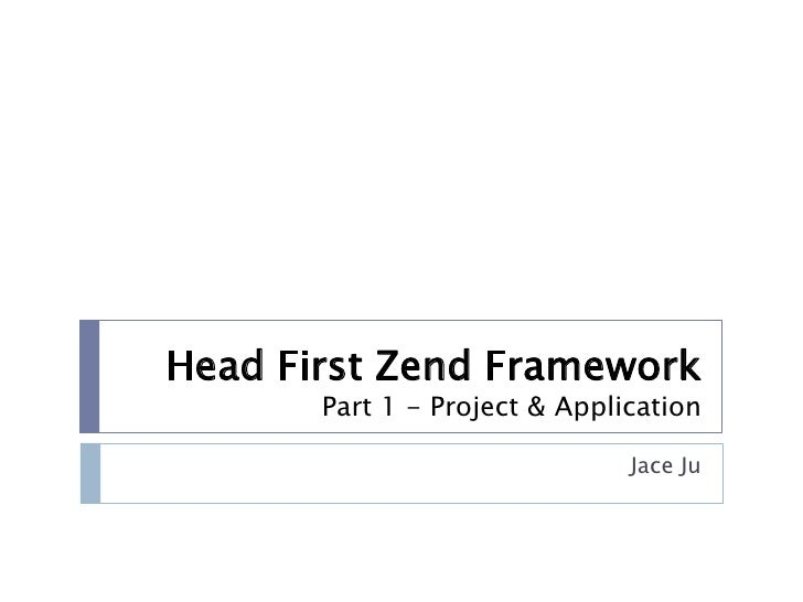 Head First Zend Framework        Part 1 - Project & Application                                 Jace Ju