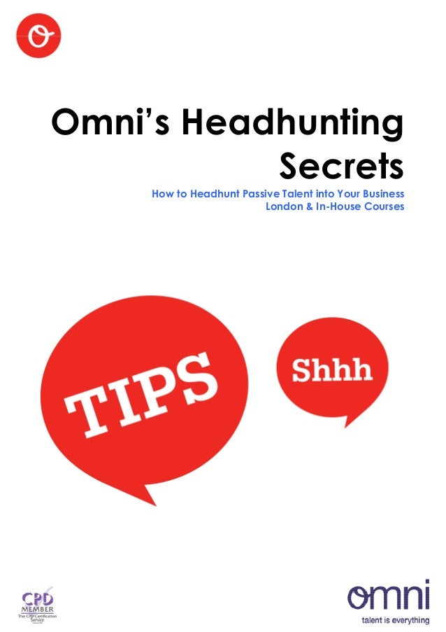 Omni's Headhunting           Secrets     How to Headhunt Passive Talent into Your Business                         London ...