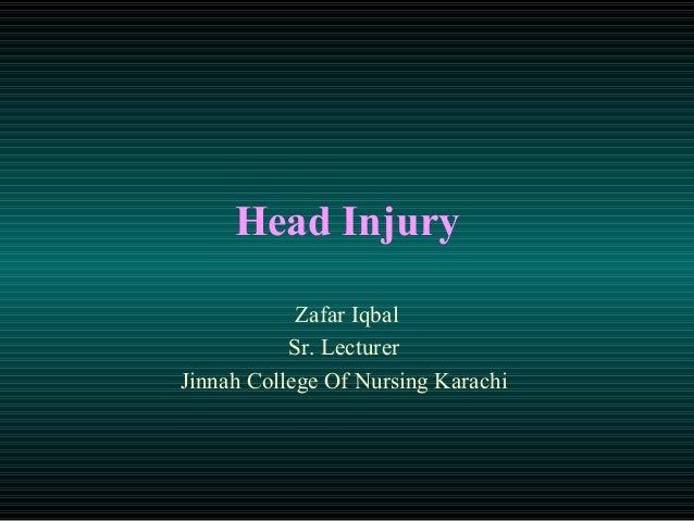 Head Injury            Zafar Iqbal           Sr. LecturerJinnah College Of Nursing Karachi