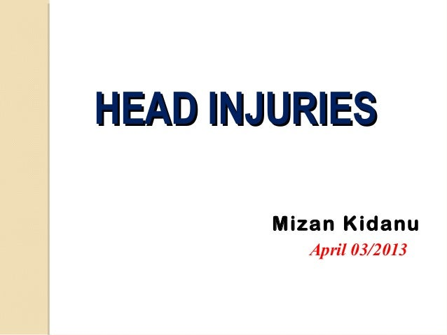 HEAD INJURIES Mizan Kidanu April 03/2013