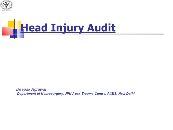 Head Injury Audit Deepak Agrawal Department of Neurosurgery, JPN Apex Trauma Centre, AIIMS, New Delhi