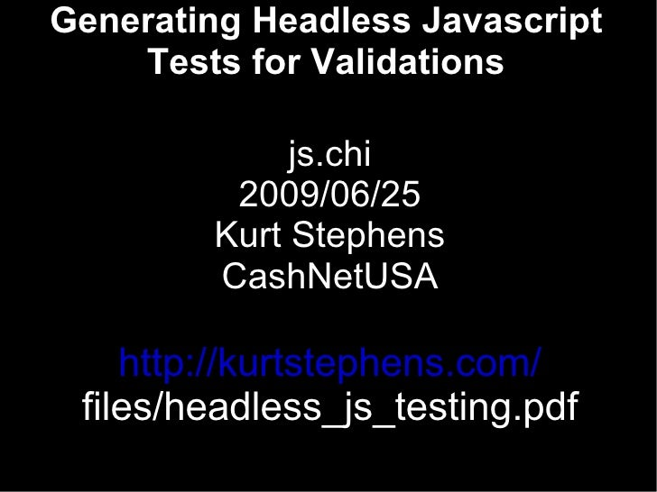 Generating Headless Javascript     Tests for Validations               js.chi          2009/06/25         Kurt Stephens   ...