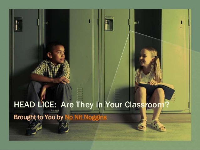 HEAD LICE: Are They in Your Classroom? Brought to You by No Nit Noggins