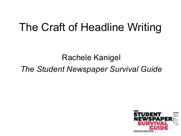 The Craft of Headline Writing Rachele Kanigel The Student Newspaper Survival Guide