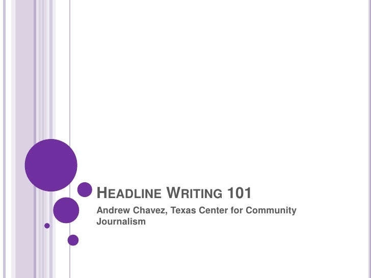 Headline Writing 101<br />Andrew Chavez, Texas Center for Community Journalism<br />