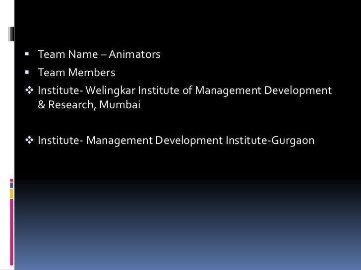  Team Name – Animators Team Members Institute- Welingkar Institute of Management Development  & Research, Mumbai Insti...