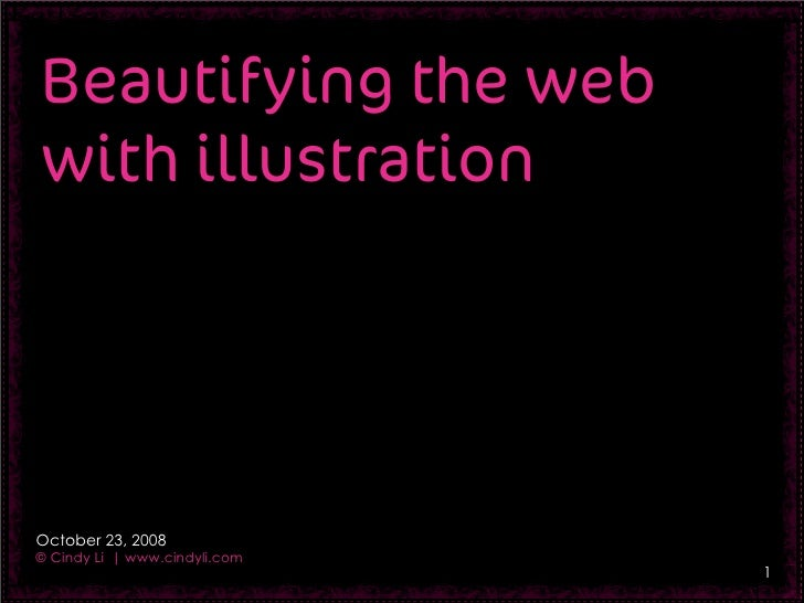 Beautifying the web with illustration     October 23, 2008 © Cindy Li | www.cindyli.com                                1