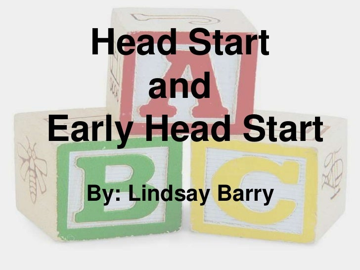 Head Start and Early Head Start<br />By: Lindsay Barry<br />