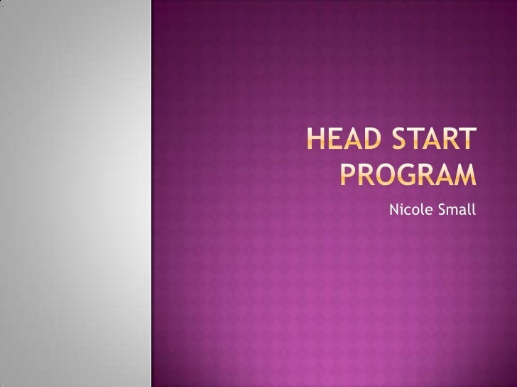 HEAD START PROGRAM<br />Nicole Small <br />