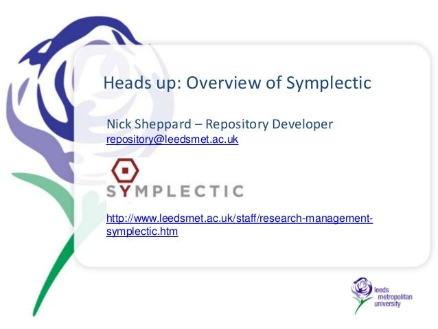 Heads up: Overview of SymplecticNick Sheppard – Repository Developerrepository@leedsmet.ac.ukhttp://www.leedsmet.ac.uk/sta...