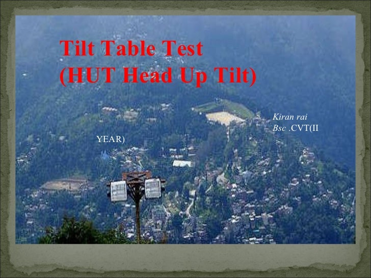 Tilt Table Test  (HUT Head Up Tilt)  Kiran rai Bsc  .CVT(II YEAR)
