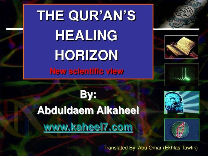 THE QUR'AN'S HEALING HORIZON<br />New scientific view<br />By:<br />Abduldaem Alkaheel<br />www.kaheel7.com<br />Translate...