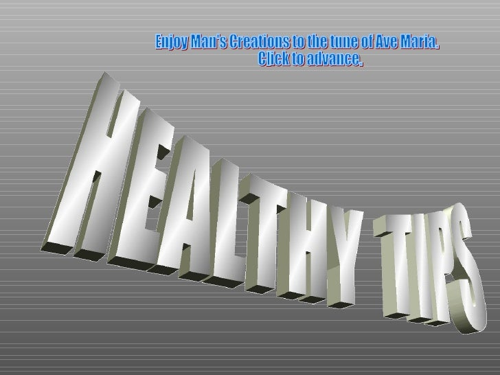HEALTHY  TIPS  Enjoy Man's Creations to the tune of Ave Maria. Click to advance.