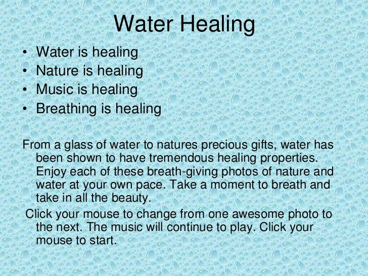 Water Healing•   Water is healing•   Nature is healing•   Music is healing•   Breathing is healingFrom a glass of water to...