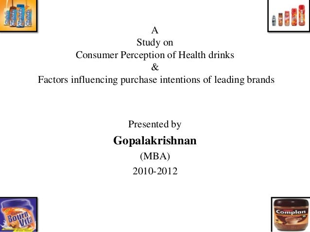 A Study on Consumer Perception of Health drinks & Factors influencing purchase intentions of leading brands Presented by G...