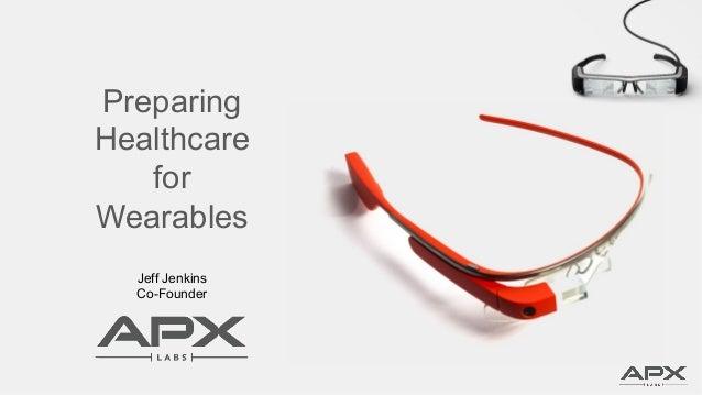 Preparing Healthcare for Wearables Jeff Jenkins Co-Founder