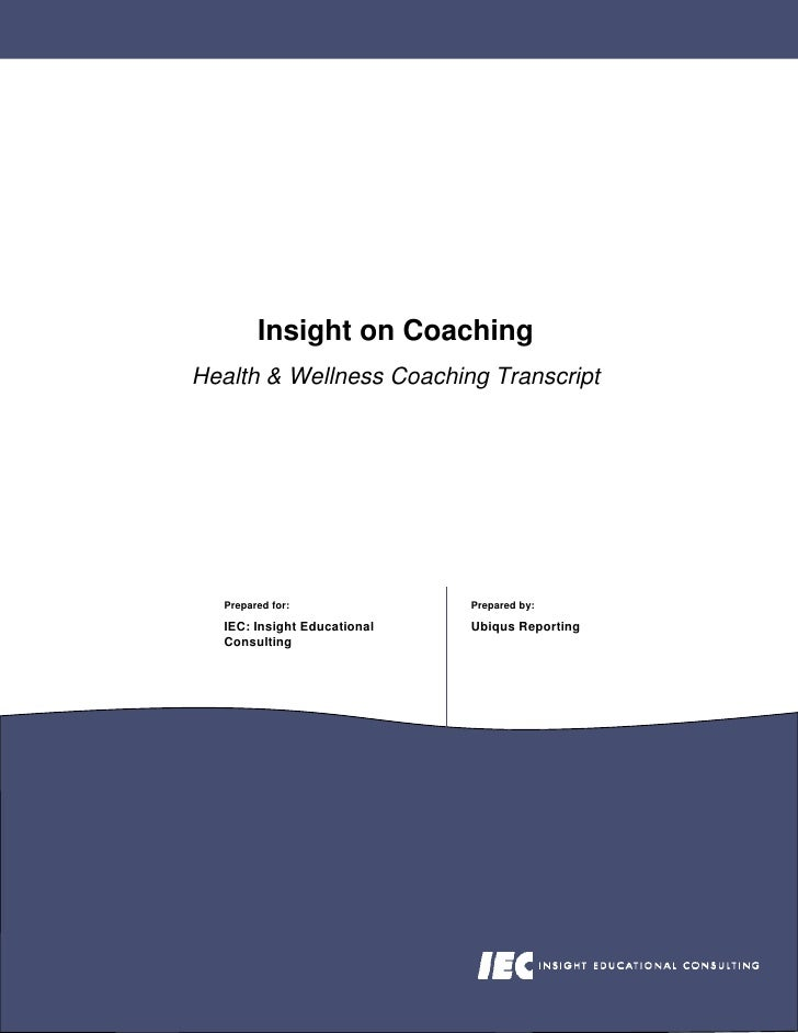 Insight on Coaching Health & Wellness Coaching Transcript       Prepared for:              Prepared by:    IEC: Insight Ed...