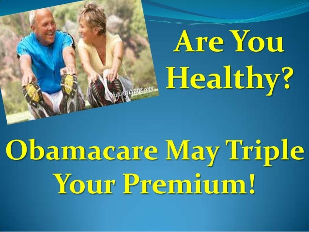 Are You Healthy? Obamacare May Triple Your Premium!