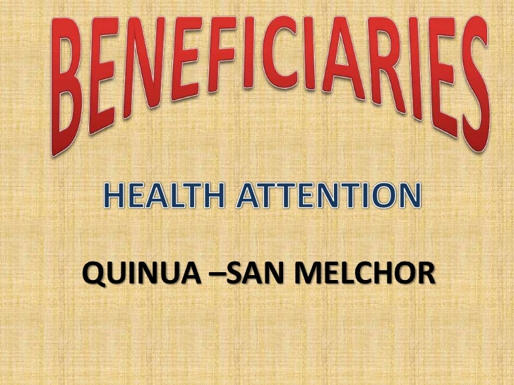 BENEFICIARIES<br />HEALTH ATTENTION<br />QUINUA –SAN MELCHOR<br />