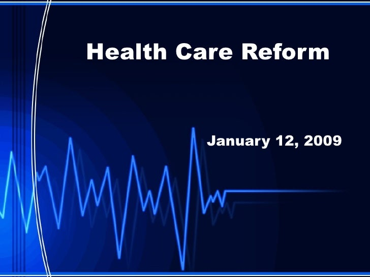 Health Care Reform January 12, 2009