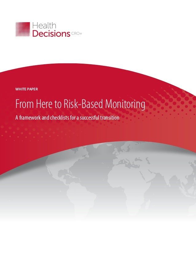 WHITE PAPER  From Here to Risk-Based Monitoring A framework and checklists for a successful transition