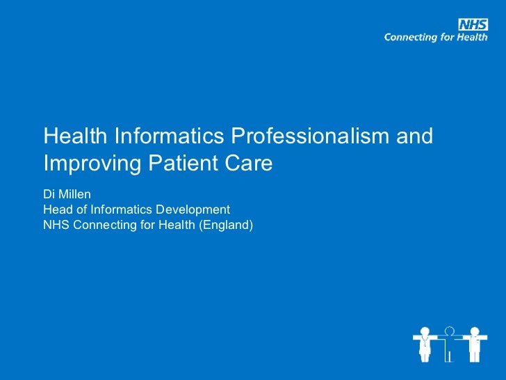 Health Informatics Professionalism and Improving Patient Care Di Millen Head of Informatics Development NHS Connecting for...
