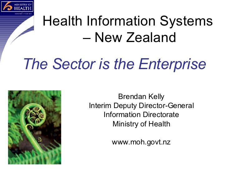 Health Information Systems  – New Zealand The Sector is the Enterprise Brendan Kelly Interim Deputy Director-General Infor...